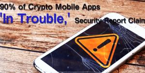 仮想通貨アプリの90%がトラブル状態とセキュリティーレポートが主張
